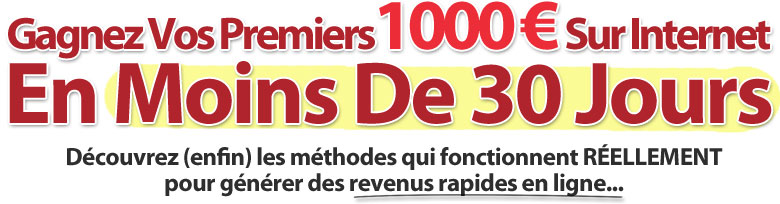 Gagnez vos premiers 1000 euros sur Internet en moins de 30 jours.  <a href=